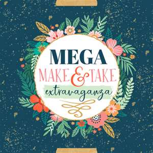 Mega Make & Take